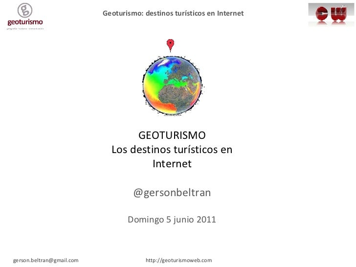 Geolocalización GEOTURISMO Los destinos turísticos en Internet @gersonbeltran Domingo 5 junio 2011