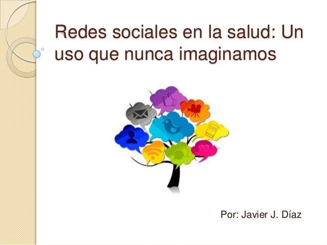 Redes sociales en la salud: Unuso que nunca imaginamosPor: Javier J. Díaz