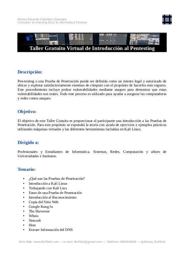 Alonso Eduardo Caballero Quezada Consultor en Hacking Ético & Informática Forense Taller Gratuito Virtual de Introducción ...