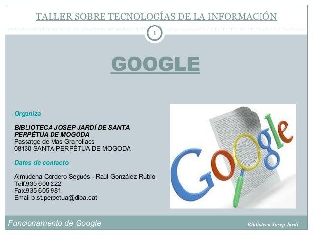 Funcionamento de Google Biblioteca Josep Jardí 1 Organiza BIBLIOTECA JOSEP JARDÍ DE SANTA PERPÈTUA DE MOGODA Passatge de M...