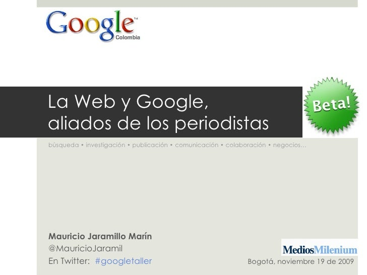 La Web y Google,  aliados de los periodistas búsqueda • investigación • publicación • comunicación • colaboración • negoci...