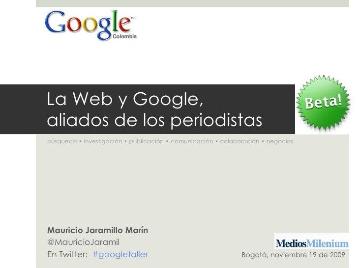 Google y la Web, aliados de los periodistas • Taller Google Colombia 2009 -