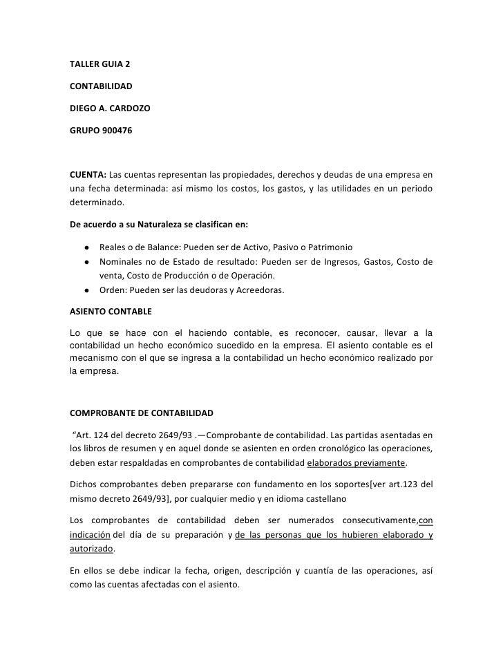 TALLER GUIA 2 <br />CONTABILIDAD<br />DIEGO A. CARDOZO<br />GRUPO 900476<br />CUENTA: Las cuentas representan las propieda...