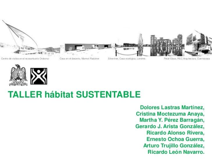TALLER hábitat SUSTENTABLE<br />Dolores Lastras Martínez,<br />Cristina Moctezuma Anaya,<br />Martha Y. Pérez Barragán, <b...