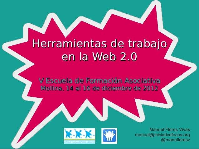 Herramientas de trabajo     en la Web 2.0 V Escuela de Formación Asociativa Mollina, 14 al 16 de diciembre de 2012        ...