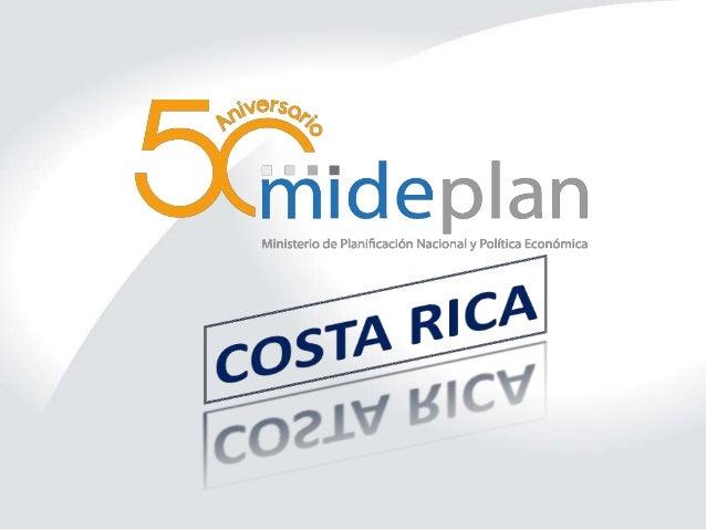 Costa Rica. Concepción del PND: cómo se elaboró el PND, características y componentes del PND, planes Sectoriales y PND, modificaciones al PND / MIDEPLAN