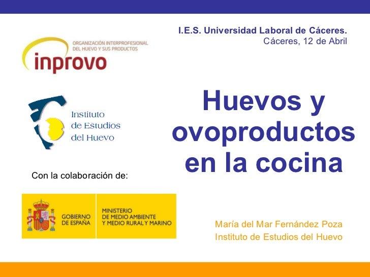 Huevos y ovoproductos en la cocina María del Mar Fernández Poza Instituto de Estudios del Huevo I.E.S. Universidad Laboral...