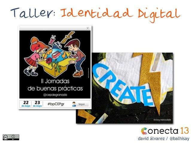 Taller: Identidad Digitaldavid álvarez / @balhisay