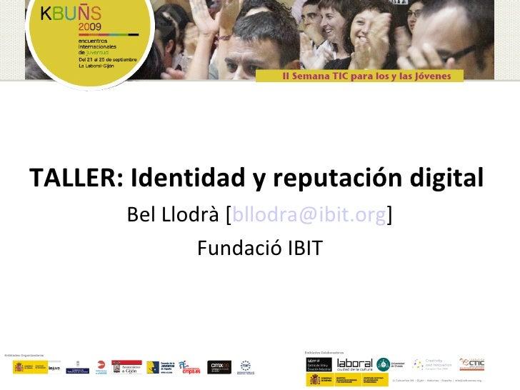TALLER: Identidad y reputación digital         Bel Llodrà [bllodra@ibit.org]                 Fundació IBIT