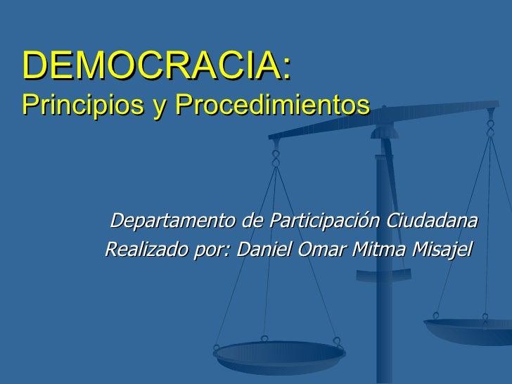 DEMOCRACIA: Principios y Procedimientos Departamento de Participación Ciudadana Realizado por: Daniel Omar Mitma Misajel