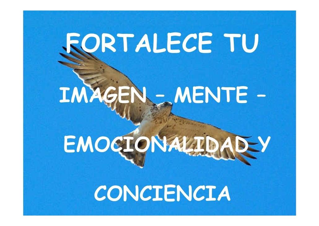 FORTALECE TU  IMAGEN – MENTE –  EMOCIONALIDAD Y    CONCIENCIA