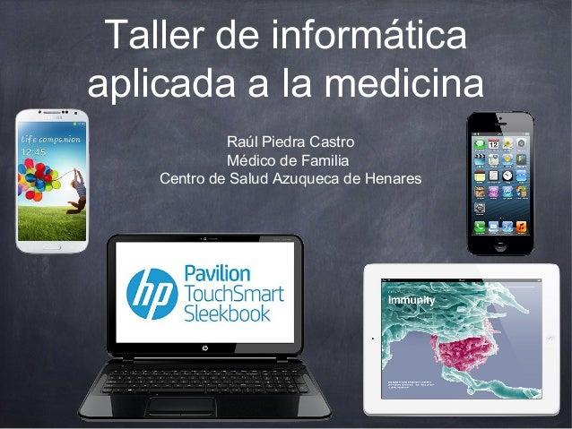 Taller de informáticaaplicada a la medicinaRaúl Piedra CastroMédico de FamiliaCentro de Salud Azuqueca de Henares