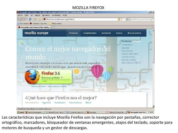 MOZILLA FIREFOX<br />Las características que incluye Mozilla Firefox son la navegación por pestañas, corrector ortográfico...