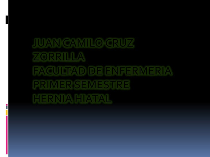 JUAN CAMILO CRUZZORRILLAFACULTAD DE ENFERMERIAPRIMER SEMESTREHERNIA HIATAL