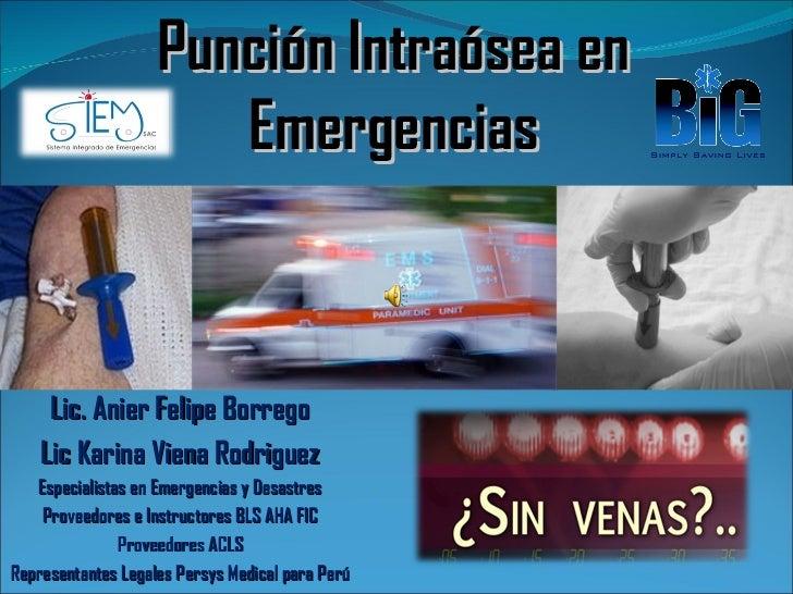 Punción Intraósea en                       Emergencias     Lic. Anier Felipe Borrego    Lic Karina Viena Rodriguez   Espec...