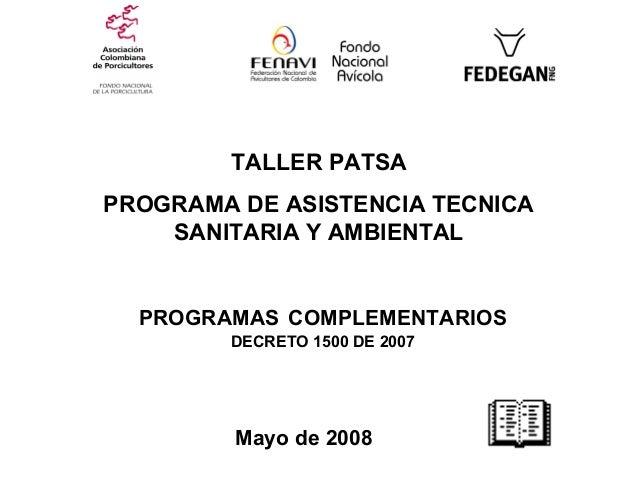 TALLER PATSAPROGRAMA DE ASISTENCIA TECNICA    SANITARIA Y AMBIENTAL  PROGRAMAS COMPLEMENTARIOS        DECRETO 1500 DE 2007...