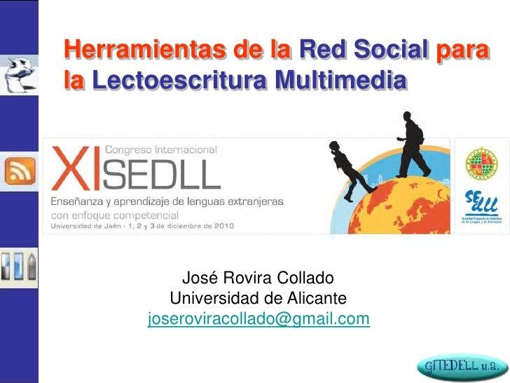 Herramientas de la Red Social parala Lectoescritura Multimedia           José Rovira Collado         Universidad de Alican...