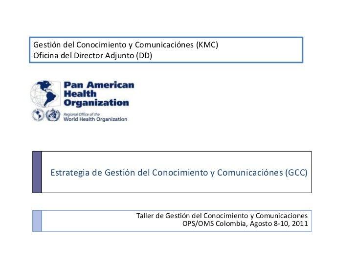 Gestión del Conocimiento y Comunicaciónes (KMC)<br />Oficina del Director Adjunto (DD)<br />Estrategia de Gestión del Cono...