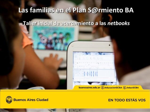 Las familias en el Plan S@rmiento BALas familias en el Plan S@rmiento BA Taller inicial de acercamiento a lasTaller inicia...
