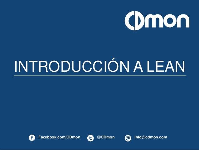 INTRODUCCIÓN A LEAN  Facebook.com/CDmon @CDmon info@cdmon.com