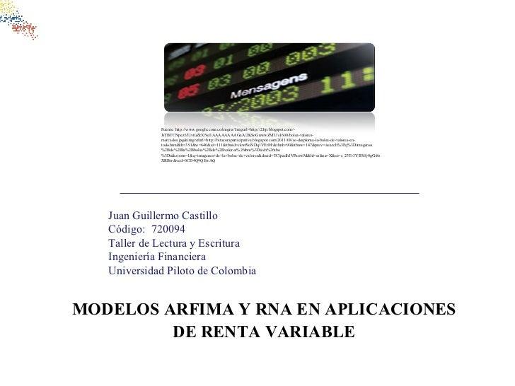 MODELOS ARFIMA Y RNA EN APLICACIONES DE RENTA VARIABLE Fuente: http://www.google.com.co/imgres?imgurl=http://2.bp.blogspot...