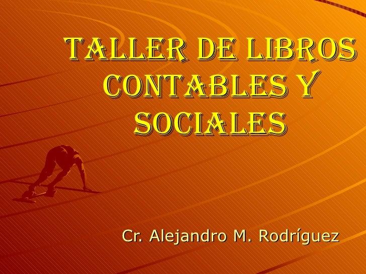 Taller de Libros Contables y Sociales Cr. Alejandro M. Rodríguez