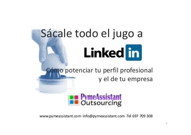 Sácale todo el jugo a   Cómo potenciar tu perfil profesional                   y el de tu empresawww.pymeassistant.com ·in...
