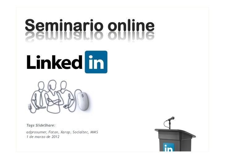 Seminario onlineTags SlideShare:adprosumer, Foton, Xarop, Socialtec, MMS1 de marzo de 2012