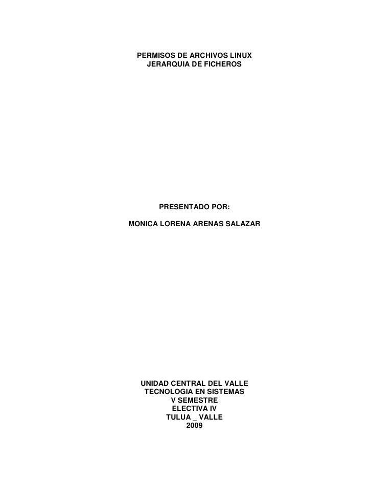 PERMISOS DE ARCHIVOS LINUX    JERARQUIA DE FICHEROS           PRESENTADO POR:  MONICA LORENA ARENAS SALAZAR       UNIDAD C...