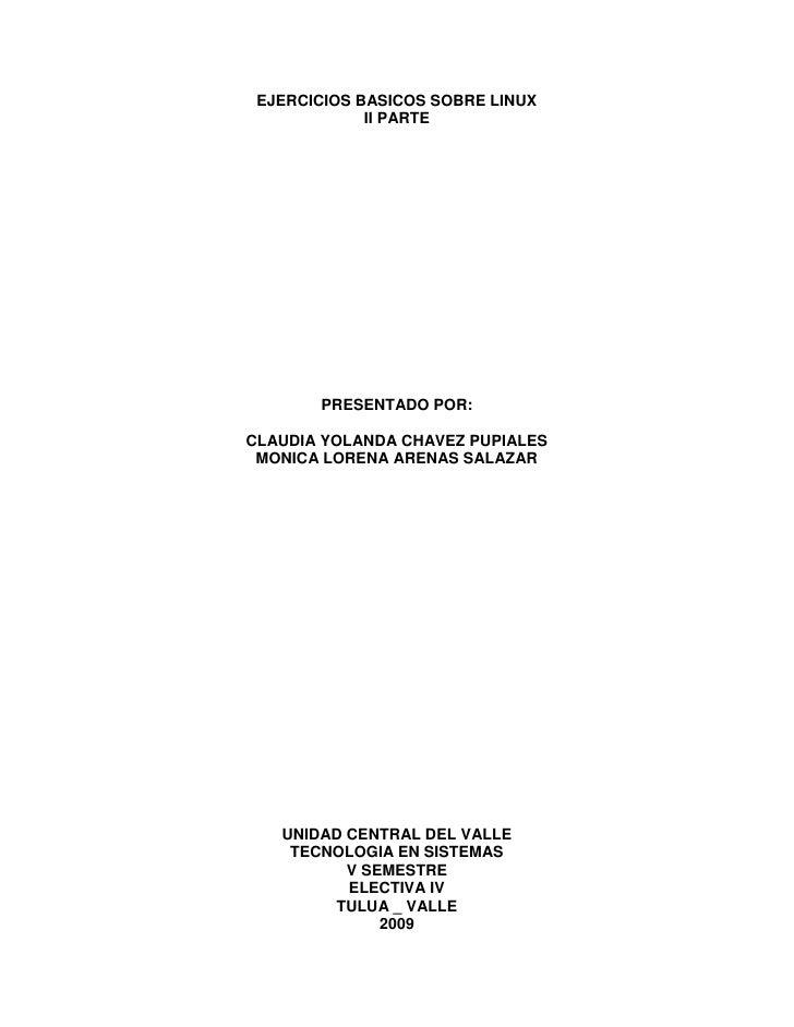 EJERCICIOS BASICOS SOBRE LINUX              II PARTE            PRESENTADO POR:  CLAUDIA YOLANDA CHAVEZ PUPIALES  MONICA L...