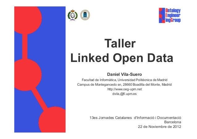 TallerLinked Open Data                    Daniel Vila-Suero   Facultad de Informática, Universidad Politécnica de Madrid C...