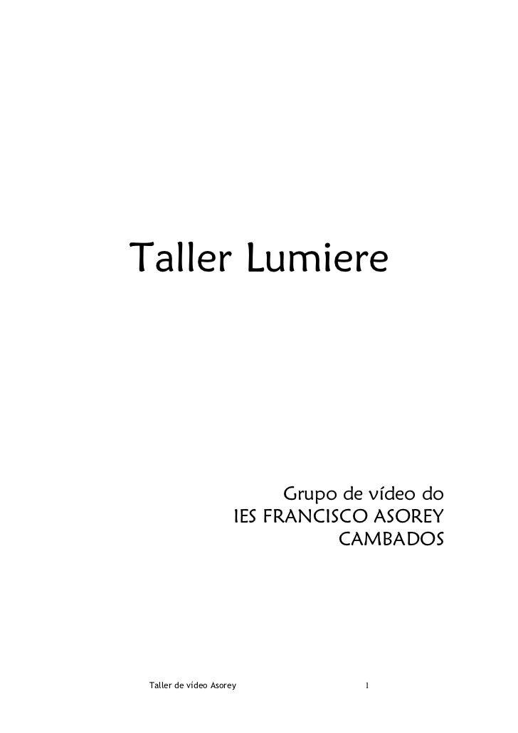Taller Lumiere                            Grupo de vídeo do                      IES FRANCISCO ASOREY                     ...
