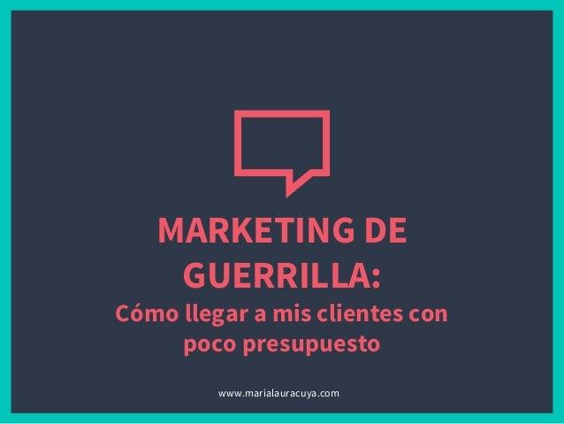 MARKETING DE GUERRILLA: Cómo llegar a mis clientes con poco presupuesto www.marialauracuya.com