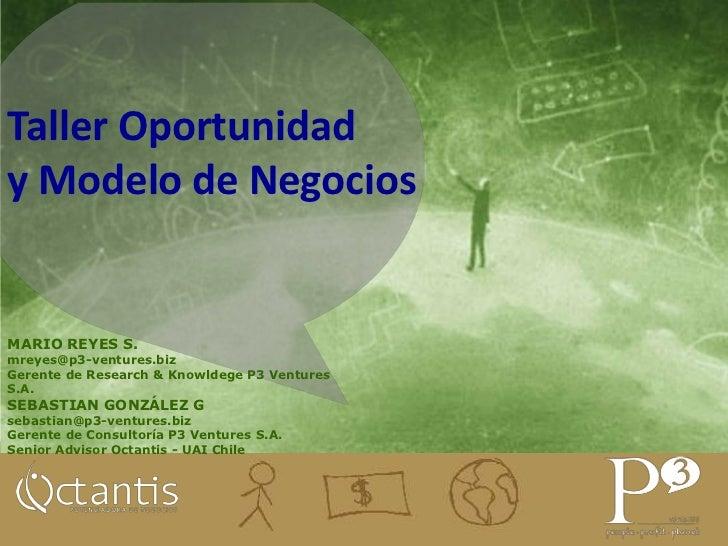 Taller Oportunidady Modelo de Negocios<br />MARIO REYES S.<br />mreyes@p3-ventures.biz<br />Gerente de Research & Knowldeg...