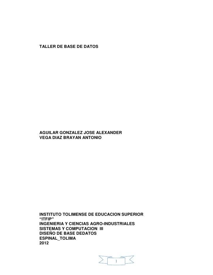 "TALLER DE BASE DE DATOSAGUILAR GONZALEZ JOSE ALEXANDERVEGA DIAZ BRAYAN ANTONIOINSTITUTO TOLIMENSE DE EDUCACION SUPERIOR""IT..."