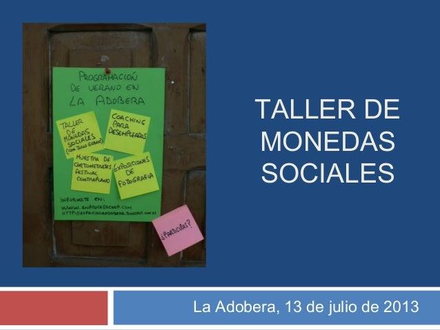 La Adobera, 13 de julio de 2013 TALLER DE MONEDAS SOCIALES