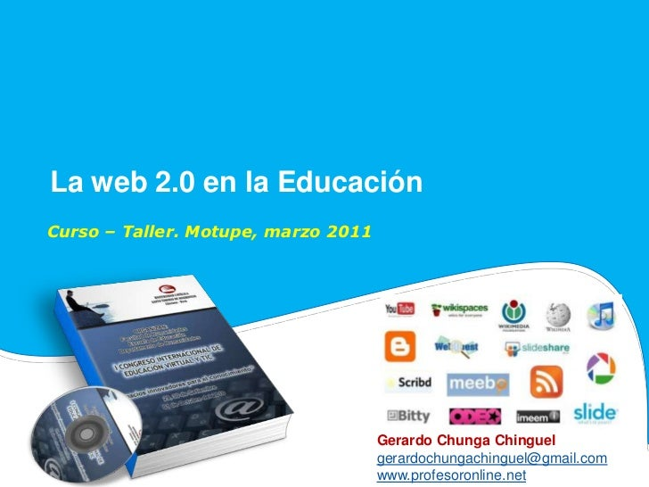 La web 2.0 en la EducaciónCurso – Taller. Motupe, marzo 2011                                     Gerardo Chunga Chinguel  ...