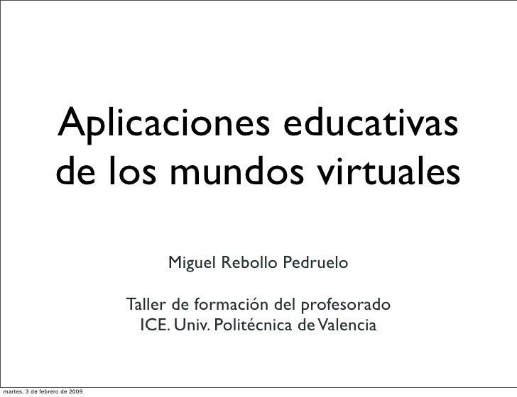 Aplicaciones educativas                   de los mundos virtuales                                     Miguel Rebollo Pedru...