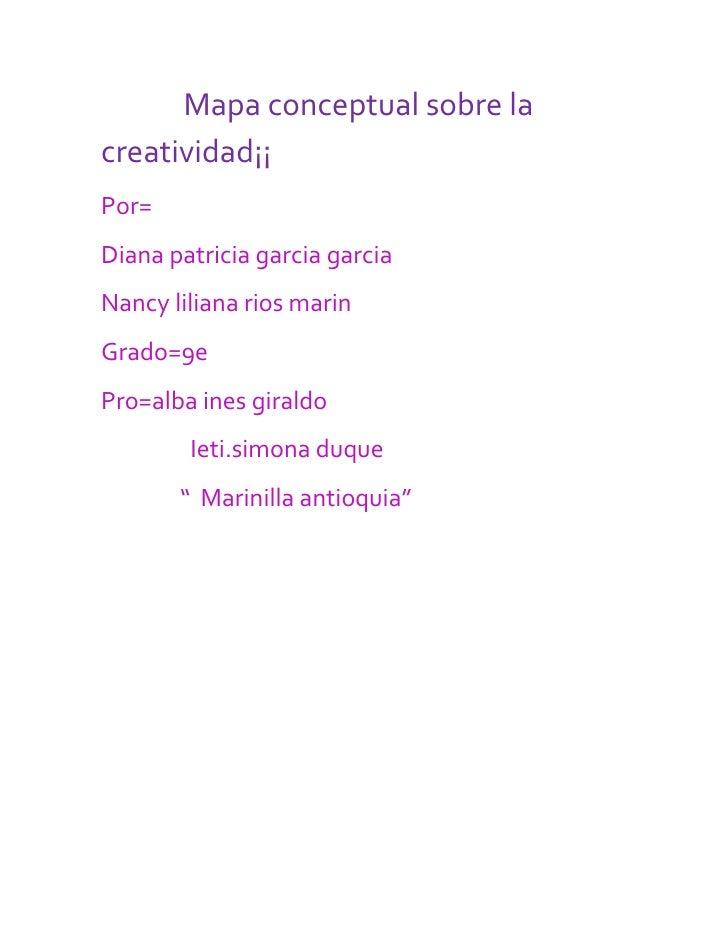 Mapa conceptual sobre la creatividad¡¡<br />Por=<br />Diana patricia garcia garcia<br />Nancy liliana rios marin...