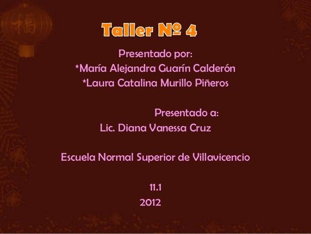 Presentado por:   *María Alejandra Guarín Calderón    *Laura Catalina Murillo Piñeros                    Presentado a:    ...