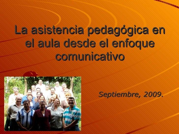 La asistencia pedagógica en el aula desde el enfoque comunicativo Septiembre, 2009.