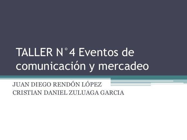 TALLER N°4 Eventos decomunicación y mercadeoJUAN DIEGO RENDÓN LÓPEZCRISTIAN DANIEL ZULUAGA GARCIA
