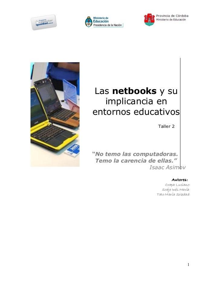 """Las netbooks y su   implicancia enentornos educativos                     Taller 2""""No temo las computadoras. Temo la caren..."""