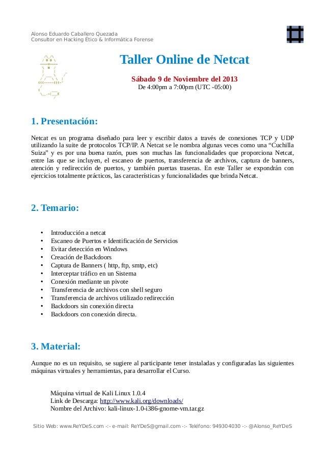Alonso Eduardo Caballero Quezada Consultor en Hacking Ético & Informática Forense  Taller Online de Netcat Sábado 9 de Nov...