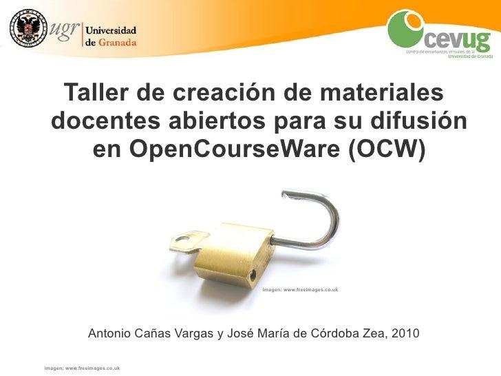 <ul><ul><li>Taller de creación de materiales docentes abiertos para su difusión en OpenCourseWare (OCW) </li></ul></ul><ul...