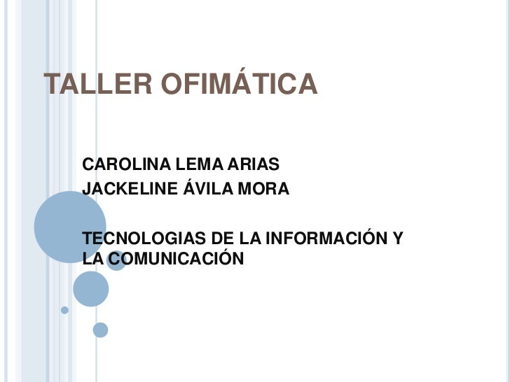 TALLER OFIMÁTICA<br />CAROLINA LEMA ARIAS <br />JACKELINE ÁVILA MORA<br />TECNOLOGIAS DE LA INFORMACIÓN Y LA COMUNICACIÓN<...