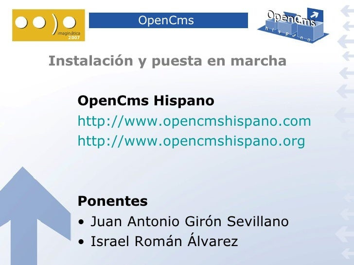 OpenCms   Instalación y puesta en marcha <ul><li>OpenCms Hispano </li></ul><ul><li>http://www.opencmshispano.com </li></ul...
