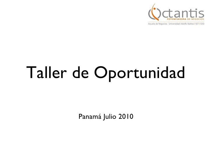 Taller de Oportunidad <ul><li>Panamá Julio 2010 </li></ul>