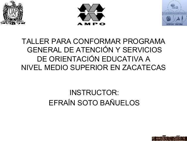 TALLER PARA CONFORMAR PROGRAMA GENERAL DE ATENCIÓN Y SERVICIOS    DE ORIENTACIÓN EDUCATIVA ANIVEL MEDIO SUPERIOR EN ZACATE...