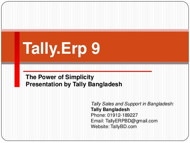The Power of SimplicityPresentation by Tally BangladeshTally.Erp 9Tally Sales and Support in Bangladesh:Tally BangladeshPh...